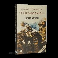 Orhan Karaveli - Çanakkale Olmasaydı... O Olmasaydı...