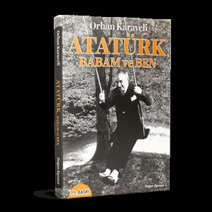 Orhan Karaveli - Atatürk Babam ve Ben