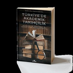Ahmet Şimşek/Alaattin Aköz - Türkiye'de Akademik Tarihçilik