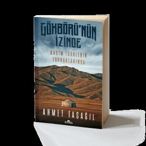 Ahmet Taşağıl - Gökbörü'nün İzinde: Kadim Türklerin Topraklarında