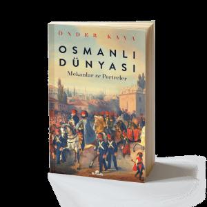 Önder Kaya - Osmanlı Dünyası: Mekanlar ve Portreler