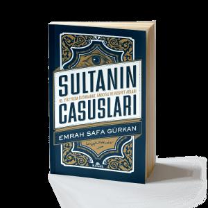 Emrah Safa Gürkan - Sultanın Casusları: 16. Yüzyılda İstihbarat, Sabotaj ve Rüşvet Ağları