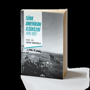 Prof. Dr. Fahir Armaoğlu - Türk Amerikan İlişkileri 1919-1997