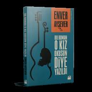 Enver Aysever - Bu Roman O Kız Okusun Diye Yazıldı
